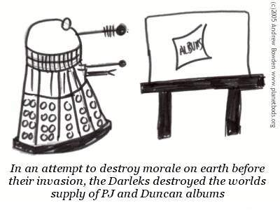 In an attempt to destroy morale on earth before their invasion, the Daleks destroyed the worlds supply of PJ and Duncan albums